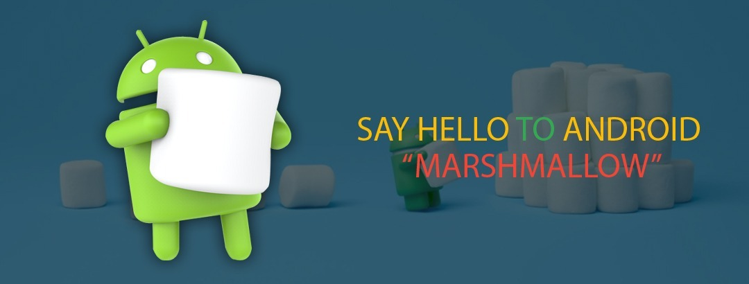 Say Hello to Android Marshmallow!